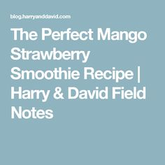 The Perfect Mango Strawberry Smoothie Recipe   Harry & David Field Notes