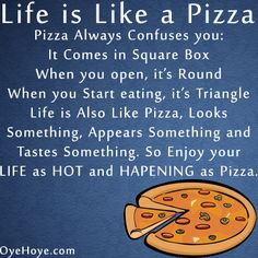 Life is Like a Pizza...