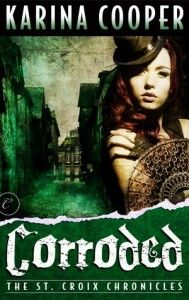 Corroded by Karina Cooper Book #3 in The St. Croix Chronicles