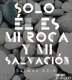 «Solo él es mi roca y mi salvación, mi fortaleza donde no seré sacudido». —Salmos 62:6