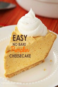 EASY NO BAKE PUMPKIN CHEESECAKE has become our new family traditional Fall dessert.  There are 3 main INGREDIENTS, no baking and guess what the best part is?