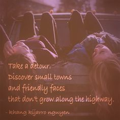 Take a detour. Discover small towns and friendly faces that don't grow along the highway. - khang kijarro nguyen #quote #quotes #kijarro #smalltowns #hospitality #detour #discovering #serendipity