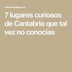 7 lugares curiosos de Cantabria que tal vez no conocías