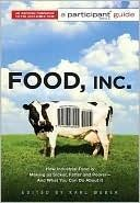 Food Inc.: A Participant Guide: How Industrial Food is Making Us Sicker, Fatter, and Poorer — And What You Can Do About It?