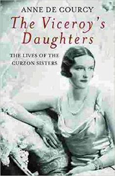 The Viceroy's Daughters: The Lives of the Curzon Sisters (Women in History): Amazon.co.uk: Anne de Courcy: 9780753812556: Books
