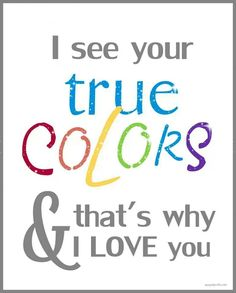 I see your true colors and that's why I love you. #love