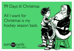 All I want for Christmas is my hockey season back.