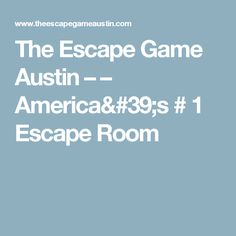 The Escape Game Austin – – America's # 1 Escape Room
