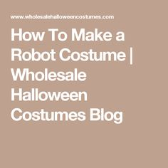 How To Make a Robot Costume | Wholesale Halloween Costumes Blog