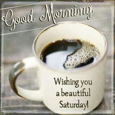 Good Morning, Wishing You A Beautiful Saturday