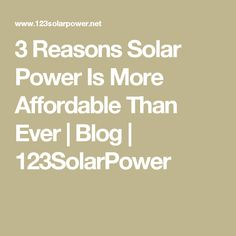 3 Reasons Solar Power Is More Affordable Than Ever | Blog | 123SolarPower