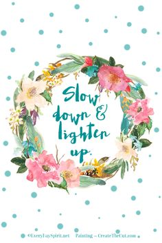 """Slow Down & Lighten Up"" Print. A happy reminder for your desk or a gift for a friend. On Etsy ~ xo www.everydayspirit.etsy.com"