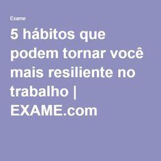 5 hábitos que podem tornar você mais resiliente no trabalho | EXAME.com
