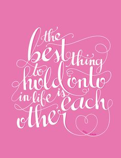 The best thing to hold onto in life is each other - Audrey Hepburn