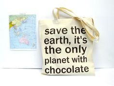 Chocolate quote bag - save the earth it's the only planet with chocolate - reusable shopping bag. €10,50, via Etsy.