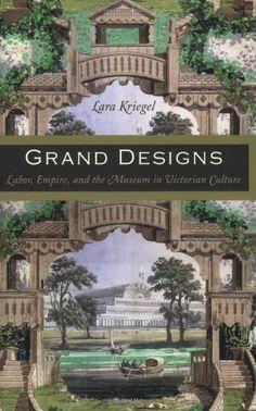 Grand Designs: Labor, Empire, and the Museum in Victorian...
