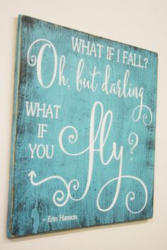 What if I fall? Oh but my darling what if you fly? This is a wood sign that measures 16 x 16. The background is Tropical Splash. Lettering is