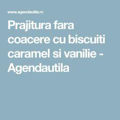 Prajitura fara coacere cu biscuiti caramel si vanilie - Agendautila