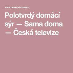 Polotvrdý domácí sýr — Sama doma — Česká televize
