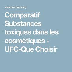 Comparatif Substances toxiques dans les cosmétiques - UFC-Que Choisir