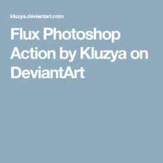 Flux Photoshop Action by Kluzya on DeviantArt