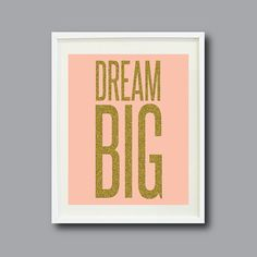 Dream Big 8x10 Pink with Gold Glitter Text by GatheredNestDesigns, $16.00