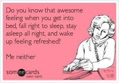 """101 Funny Mom Memes - """"Do you know that awesome feeling when you get into bed, fall right to sleep, stay asleep all night, and wake up feeling refreshed? Lol, Haha Funny, Funny Stuff, Funny Shit, Kid Stuff, Funny Man, Funny Sarcasm, Freaking Hilarious, Mom Funny"""