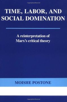 Time, Labor, and Social Domination: A Reinterpretation of... https://www.amazon.ca/dp/0521565405/ref=cm_sw_r_pi_dp_x_GkkqzbKNHDQHC