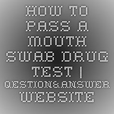 How to pass a mouth swab drug test | Qestion&Answer Website
