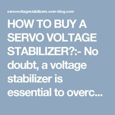 HOW TO BUY A SERVO VOLTAGE STABILIZER?:- No doubt, a voltage stabilizer is essential to overcome the problem of fluctuations in high power voltage, which may actually damage your device and create an obstacle in your production. It is specially designed for automatic voltage regulation and protection of the man and material against voltage surges. Servo  design it in different specifications, which are used in the number of applications. Now the question is how t