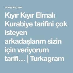 Kıyır Kıyır Elmalı Kurabiye tarifini çok isteyen arkadaşlarım sizin için veriyorum tarifi…   Turkagram