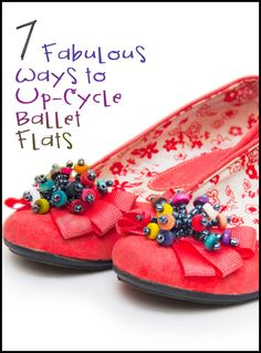 7 Fabulous Ways to Up-Cycle Ballet Flats. Plain ballet flats are so cheap and easy to find! Make them uniquely yours by using one of these up-cycle techniques! #upcycle #refashion #shoes