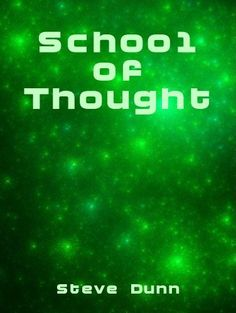School Of Thought by Steve Dunn, http://www.amazon.com/dp/B009THYBPU/ref=cm_sw_r_pi_dp_Y1Xvrb1K0CJ5F