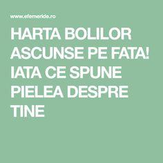 HARTA BOLILOR ASCUNSE PE FATA! IATA CE SPUNE PIELEA DESPRE TINE How To Get Rid, Good To Know, Medicine, The Body