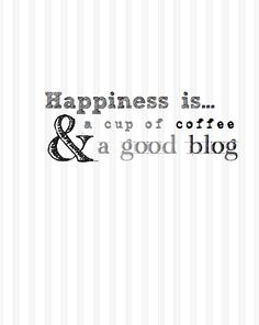Happiness is a cup of coffee & a good blog - Free Printable