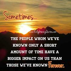 The people whom we have known only a short amount of time