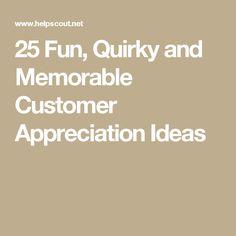 25 Fun, Quirky and Memorable Customer Appreciation Ideas