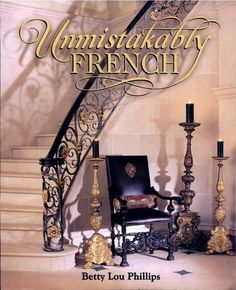 Unmistakably French - Betty Lou Phillips - Google Books  I was so fortunate to have Betty Lou Phillips feature my work in this lovely book she published! She has given me 21 pages of pictures of my clients finished projects. Thank you Betty Lou!