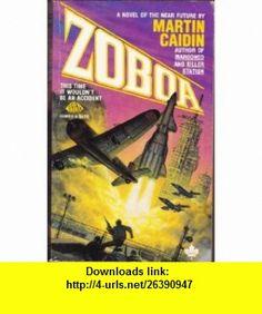Zoboa (9780671655884) Martin Caidin , ISBN-10: 0671655884  , ISBN-13: 978-0671655884 ,  , tutorials , pdf , ebook , torrent , downloads , rapidshare , filesonic , hotfile , megaupload , fileserve