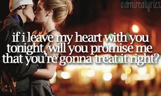 If I leave my heart with you tonight, will you promise me that you're gonna treat it right? - Let Me Down Easy - Billy Currington