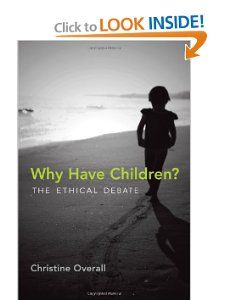 Why Have Children?: The Ethical Debate (Basic Bioethics): Christine Overall: 9780262016988: Amazon.com: Books