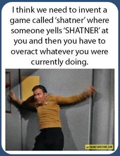 Funny pictures about The Shatner Game Sounds Like A Very Good Idea. Oh, and cool pics about The Shatner Game Sounds Like A Very Good Idea. Also, The Shatner Game Sounds Like A Very Good Idea photos. Star Trek Party, Funny Shit, Haha Funny, Funny Stuff, Funny Things, Nerd Stuff, Nerdy Things, Random Stuff, Random Things