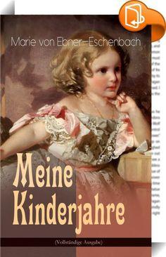 """Meine Kinderjahre (Vollständige Ausgabe)    ::  Dieses eBook: """"Meine Kinderjahre (Vollständige Ausgabe)"""" ist mit einem detaillierten und dynamischen Inhaltsverzeichnis versehen und wurde sorgfältig korrekturgelesen. Marie von Ebner-Eschenbach (1830-1916) war eine mährisch-österreichische Schriftstellerin und gilt mit ihren psychologischen Erzählungen als eine der bedeutendsten deutschsprachigen Erzählerinnen des 19. Jahrhunderts. Ihr ganzes Leben lang kämpfte sie gegen die etablierten ..."""