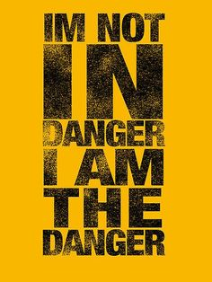 i'm not in danger, i am the danger quote Walter White - Breaking Bad Breaking Bad Frases, Serie Breaking Bad, Breaking Bad Funny, Breaking Quotes, Breaking Bad Shirt, Breaking Bad Poster, Motivational Quotes Wallpaper, Wallpaper Quotes, Inspirational Quotes