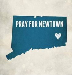 ... pray for Newtown, CT ...