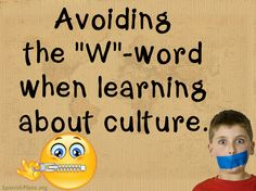 """World language teachers teach about culture and share our experiences from living in, or visiting other countries. These stories also seem to fascinate the students. But teach them to avoid the """"W-word"""". Read more in this post: http://spanishplans.org/2014/03/29/lo-curioso-de-cultura/"""