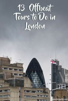 Think you've seen all that London has to offer? Think again. Here are 13 offbeat tours you can do in the English capital.