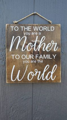 To the world you are a mother to our family you are the world Mothers Day Signs, Mothers Day Crafts For Kids, Diy Mothers Day Gifts, Mother Gifts, Signs For Mom, Mom Gifts, Best Gifts For Mom, Present For Mom, Diy Birthday Gifts For Mom