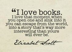"""I love books.  I love that moment when you can escape from the world into a story that's way more interesting than yours will ever be."" Elizabet Scott #LVCCLD"