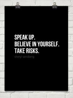 Speak up. believe in yourself. take risks. by sheryl sandberg #23081 | Inspiration DE in Quote